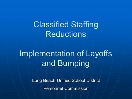 Classified Staffing Reductions Implementation of Layoffs and Bumping Long Beach Unified School District Personnel Commission.