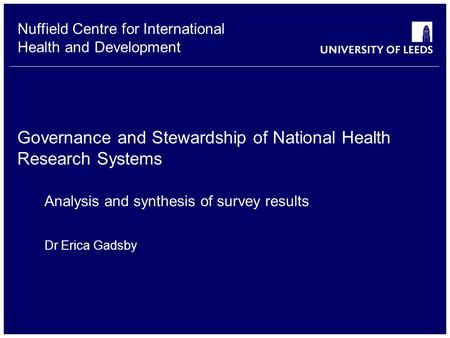 Nuffield Centre for International Health and Development Governance and Stewardship of National Health Research Systems Analysis and synthesis of survey.