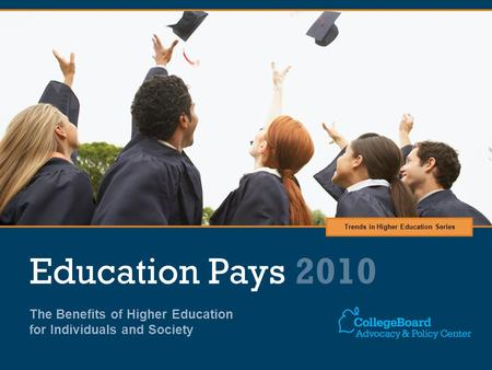 Education Pays 2010 The Benefits of Higher Education for Individuals and Society Trends in Higher Education Series.