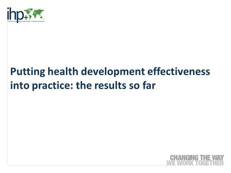 Putting health development effectiveness into practice: the results so far.