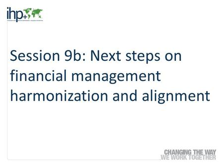 Session 9b: Next steps on financial management harmonization and alignment.