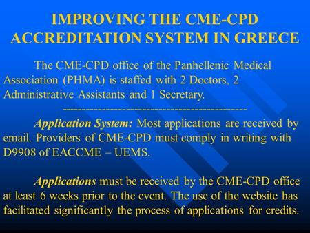 IMPROVING THE CME-CPD ACCREDITATION SYSTEM IN GREECE The CME-CPD office of the Panhellenic Medical Association (PHMA) is staffed with 2 Doctors, 2 Administrative.