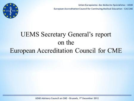 UEMS Secretary Generals report on the European Accreditation Council for CME.