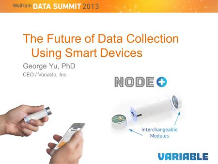 The Future of Data Collection Using Smart Devices George Yu, PhD CEO / Variable, Inc.