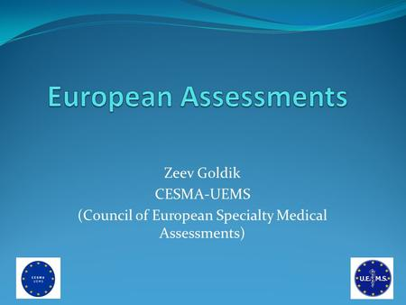 Zeev Goldik CESMA-UEMS (Council of European Specialty Medical Assessments)