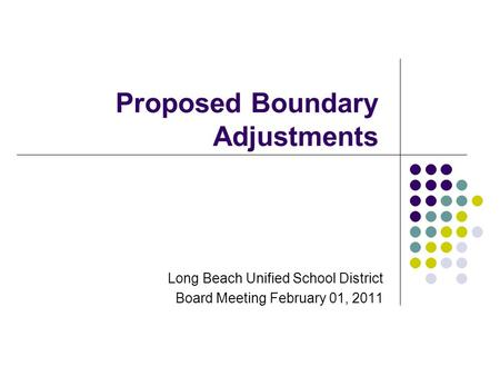 Proposed Boundary Adjustments Long Beach Unified School District Board Meeting February 01, 2011.