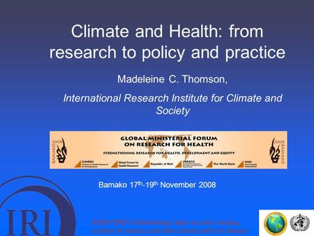 Climate and Health: from research to policy and practice Madeleine C. Thomson, International Research Institute for Climate and Society PAHO/WHO Collaborating.
