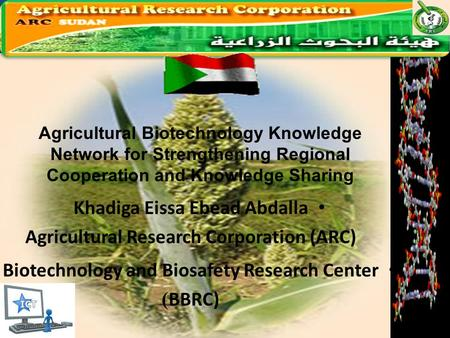 Khadiga Eissa Ebead Abdalla Agricultural Research Corporation (ARC) Biotechnology and Biosafety Research Center BBRC)) Agricultural Biotechnology Knowledge.