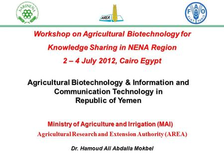 Workshop on Agricultural Biotechnology for Knowledge Sharing in NENA Region 2 – 4 July 2012, Cairo Egypt Agricultural Biotechnology & Information and Communication.