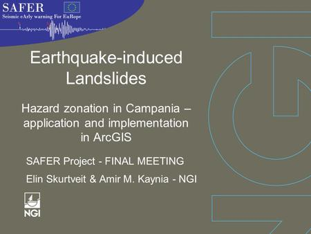 Earthquake-induced Landslides Hazard zonation in Campania – application and implementation in ArcGIS SAFER Project - FINAL MEETING Elin Skurtveit & Amir.