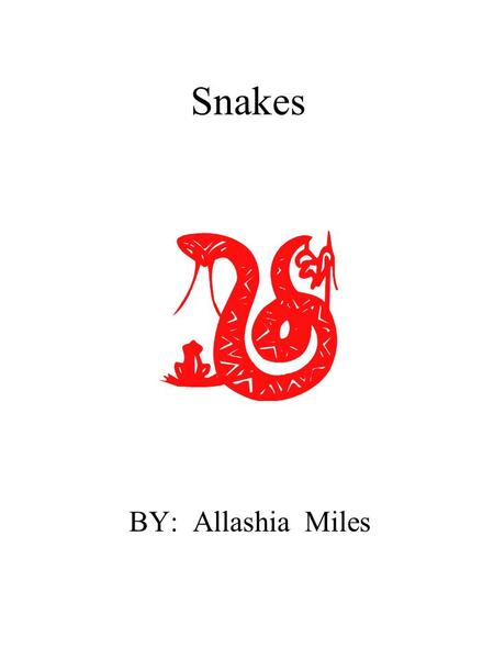Snakes BY: Allashia Miles. Dedication Page I dedicate this book to my teachers.