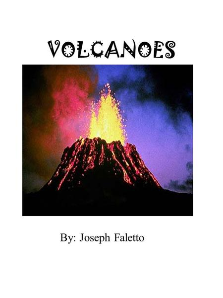 VOLCANOES By: Joseph Faletto. TYPES There are different types of volcanoes. Some are big and some are small. Some are different shapes. But a volcanologist.