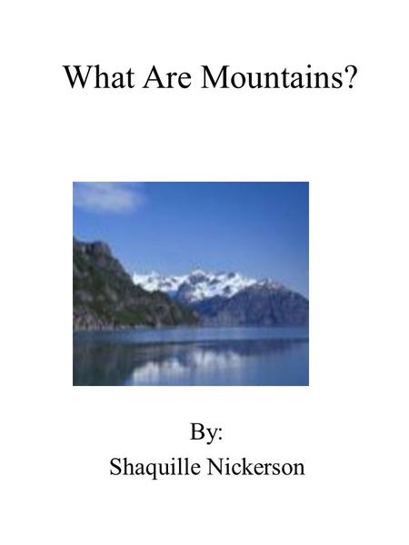 What Are Mountains? By: Shaquille Nickerson. Dedication Page I dedicate this book to my brother, Dimarcus, who loves science.