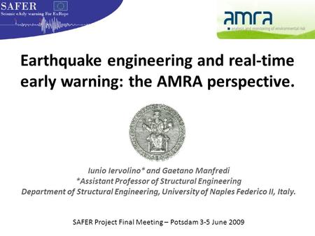 Earthquake engineering and real-time early warning: the AMRA perspective. Iunio Iervolino* and Gaetano Manfredi *Assistant Professor of Structural Engineering.