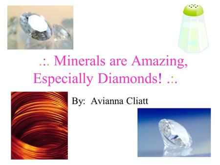 .:. Minerals are Amazing, Especially Diamonds!.:. By: Avianna Cliatt.