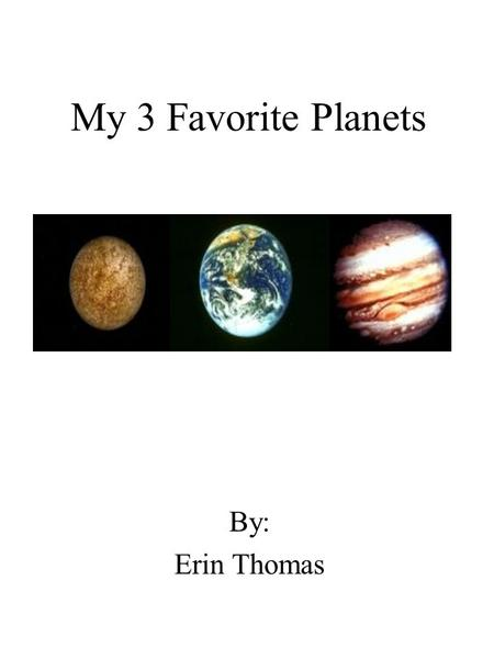 My 3 Favorite Planets By: Erin Thomas.