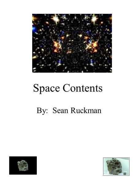 Space Contents By: Sean Ruckman. Dedication Page Dedicated to Ms. Garrett and my father for driving me to do the best I can.