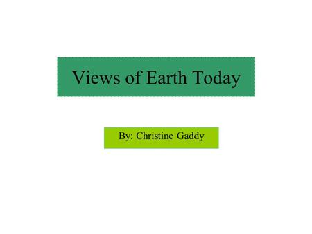 By: Christine Gaddy Views of Earth Today. Hydrosphere The hydrosphere is made up of all the water on Earth in oceans, lakes, glaciers, rivers, and streams.
