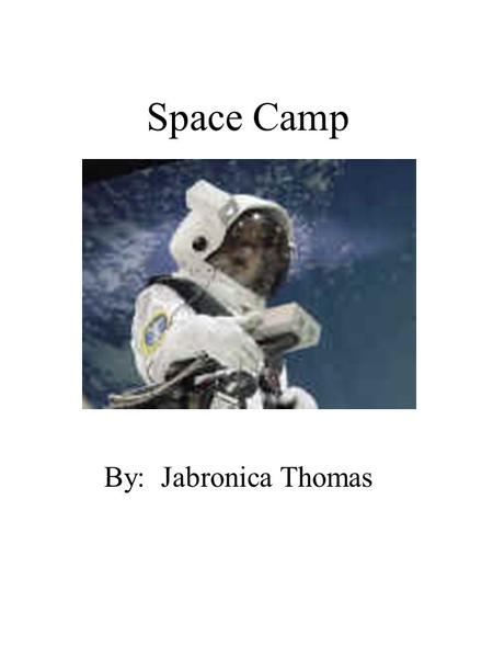 Space Camp By: Jabronica Thomas. Dedication Page I dedicate this book to my mom who told me to always keep my head up.