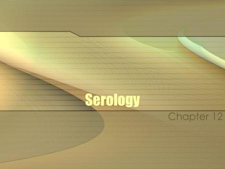 Serology Chapter 12. Serology It is the study of body fluids Blood Saliva Semen Urine.