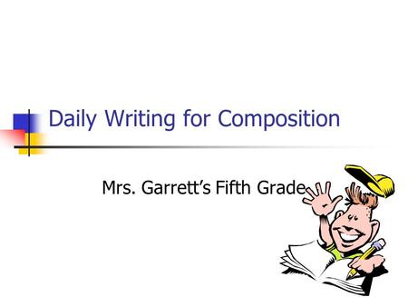 Daily Writing for Composition Mrs. Garretts Fifth Grade.