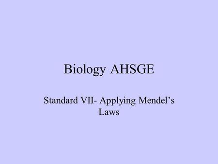 Biology AHSGE Standard VII- Applying Mendels Laws.
