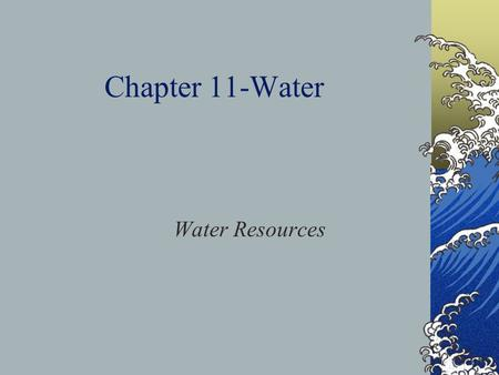 Chapter 11-Water Water Resources. Water Water Planet- Earth has an abundance of water in all forms: solid, liquid, and gas. Renewable resource because.
