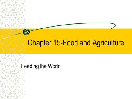 Chapter 15-Food and Agriculture Feeding the World.
