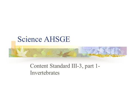 Science AHSGE Content Standard III-3, part 1- Invertebrates.