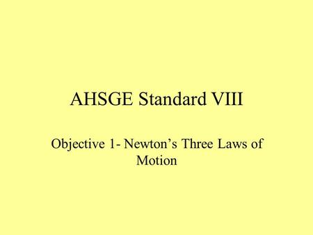 AHSGE Standard VIII Objective 1- Newtons Three Laws of Motion.