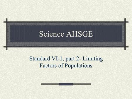 Science AHSGE Standard VI-1, part 2- Limiting Factors of Populations.