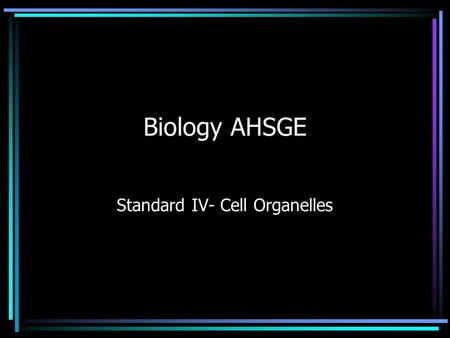 Biology AHSGE Standard IV- Cell Organelles. Biology AHSGE Biology Standard 4. Describe similarities and differences of cell organelles, using diagrams.
