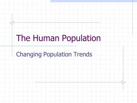 Changing Population Trends The Human Population. Infrastructure The basic facilities and services that support a community Public water Sewer lines Power.