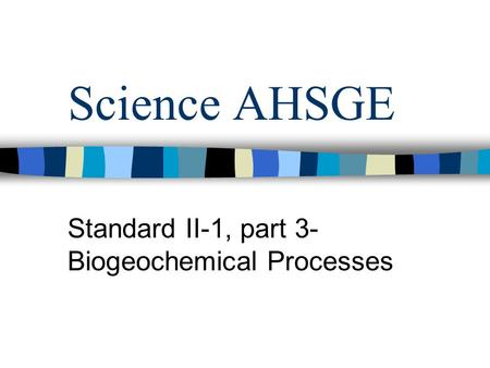 Standard II-1, part 3- Biogeochemical Processes