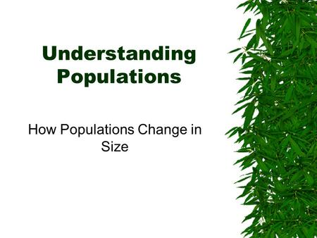 Understanding Populations How Populations Change in Size.