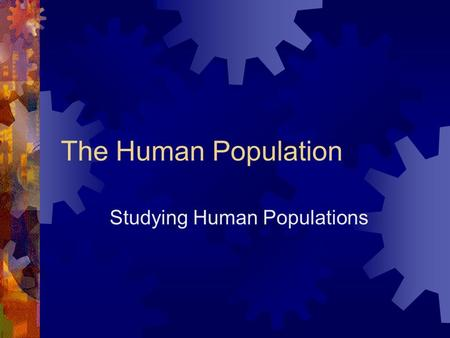 The Human Population Studying Human Populations. The Human Population Over Time Demography- The study of populations Most often human pop. Study historical.