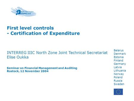 Belarus Denmark Estonia Finland Germany Latvia Lithuania Norway Poland Russia Sweden First level controls - Certification of Expenditure INTERREG IIIC.