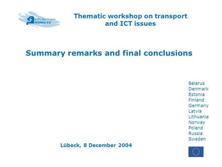 Belarus Denmark Estonia Finland Germany Latvia Lithuania Norway Poland Russia Sweden Summary remarks and final conclusions Thematic workshop on transport.