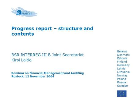 Belarus Denmark Estonia Finland Germany Latvia Lithuania Norway Poland Russia Sweden Progress report – structure and contents BSR INTERREG III B Joint.