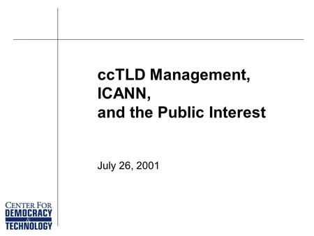 CcTLD Management, ICANN, and the Public Interest July 26, 2001.