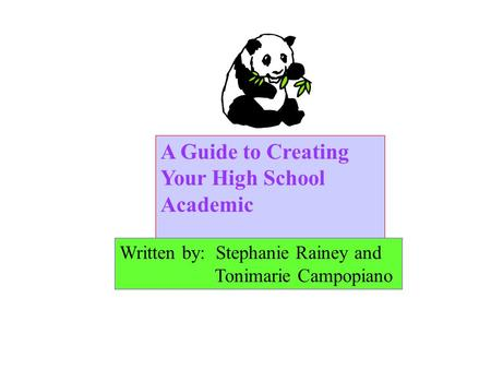 A Guide to Creating Your High School Academic PortfolioPortfolio Written by: Stephanie Rainey and Tonimarie Campopiano.