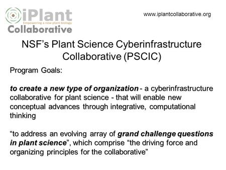 Program Goals: to create a new type of organization - a cyberinfrastructure collaborative for plant science - that will enable new conceptual advances.