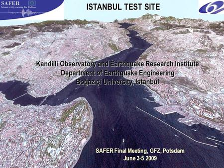 Kandilli Observatory and Earthquake Research Institute Department of Earthquake Engineering Boğaziçi University, Istanbul ISTANBUL TEST SITE SAFER Final.