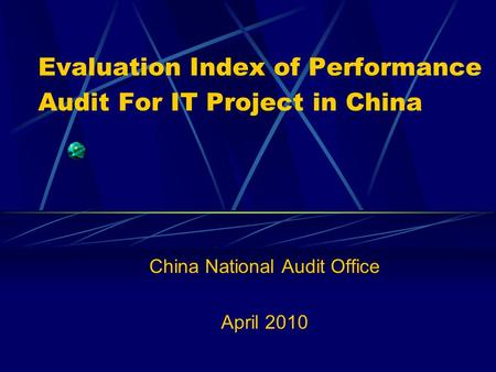 Evaluation Index of Performance Audit For IT Project in China China National Audit Office April 2010.