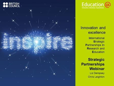 Innovation and excellence International Strategic Partnerships in Research and Education Strategic Partnerships Webinar Liz Dempsey Chris Leighton.