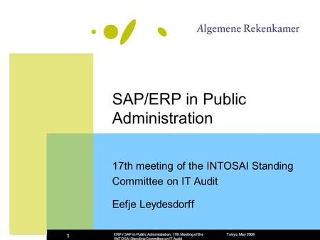 Tokyo, May 2008ERP / SAP in Public Administration, 17th Meeting of the IINTOSAI Standing Committee on IT Audit 1 SAP/ERP in Public Administration 17th.