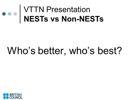 Whos better, whos best? VTTN Presentation NESTs vs Non-NESTs.