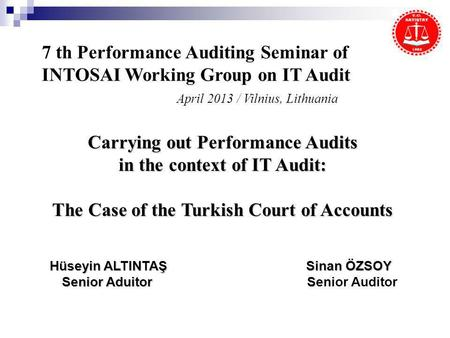 7 th Performance Auditing Seminar of INTOSAI Working Group on IT Audit April 2013 / Vilnius, Lithuania Carrying out Performance Audits in the context of.