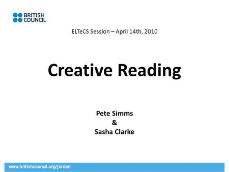ELTeCS Session – April 14th, 2010 Creative Reading Pete Simms & Sasha Clarke.