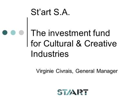Start S.A. The investment fund for Cultural & Creative Industries Virginie Civrais, General Manager.